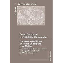 Les zouaves pontificaux en France, en Belgique et au Québec: La mise en récit d'une expérience historique transnationale (XIXe – XXe siècles)