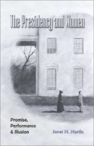 By Janet M. Martin The Presidency and Women: Promise, Performance, and Illusion (Joseph V. Hughes, Jr., and Holly O. Hu (1st Frist Edition) [Hardcover] pdf epub