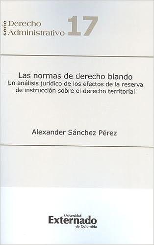 NORMAS DE DERECHO BLANDO. UN ANALISIS JURIDICO DE LOS EFECTOS DE LA RESERVA DE INSTRUCCION, LAS: Alexander SÁNCHEZ PÉREZ: 9789587107920: Amazon.com: Books