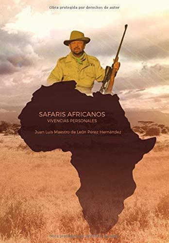 SAFARIS AFRICANOS: VIVENCIAS PERSONALES por SR. JUAN LUIS MAESTRO DE LEÓN PÉREZ-HERNÁNDEZ