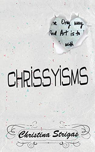 A Book of Chrissyisms: The Only Way to Find Art is to Lose Touch with Reality