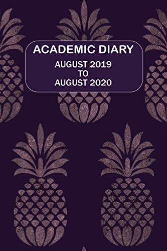 Academic Diary August 2019 To August 2020: Academic diary for the Student or Teacher/Lecturer/Tutor with lots added extras in Diary - 10 Pineapples Cover (Dark 6