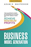 img - for Business Model Generation: The Blueprints Every Entrepreneur in Every Industry Needs Today to Achieve Maximum Profits - 2nd Edition (management, ... inspirational, startup entrepreneur) book / textbook / text book