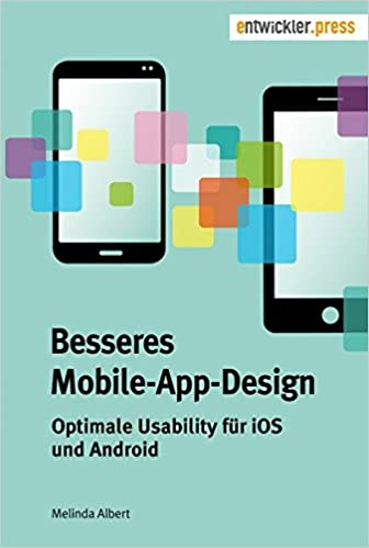 Besseres Mobile App Design. Optimale Usability Für IOS Und Android:  Amazon.de: Melinda Albert: Bücher