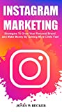 INSTAGRAM MARKETING: Strategies To Grow Your Personal Brand And Make Money By Getting More Clients Fast (Internet Marketing Book 2)