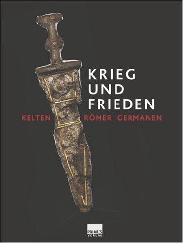 Krieg und Frieden. Römer - Kelten - Germanen