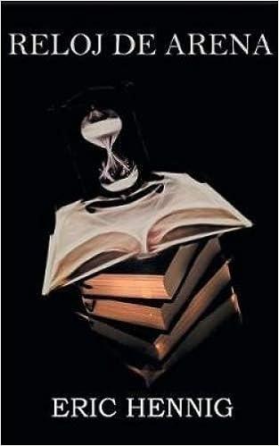 Reloj de Arena (Spanish Edition): Eric Hennig: 9781681018850: Amazon.com: Books