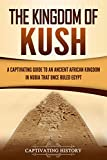 The Kingdom of Kush: A Captivating Guide to an