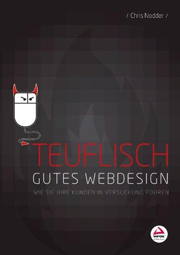 Download Teuflisch gutes Webdesign: Wie Sie Ihre Kunden in Versuchung führen (German Edition) Pdf