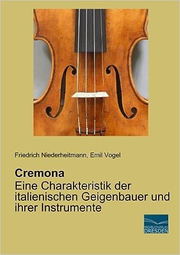 Cremona - Eine Charakteristik der italienischen Geigenbauer und ihrer Instrumente