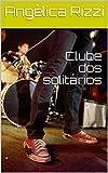 Clube dos solitários (Portuguese Edition)