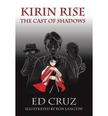 Read Online Kirin Rise: The Cast of Shadows [ Kirin Rise: The Cast of Shadows by Cruz, Ed ( Author ) Paperback Aug- 2014 ] Paperback Aug- 15- 2014 pdf epub