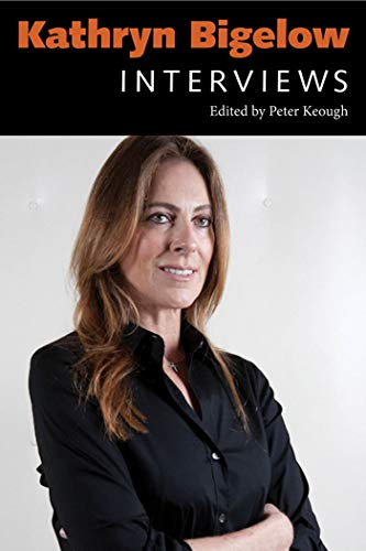 Kathryn Bigelow: Interviews (Conversations with Filmmakers Series) por Peter Keough