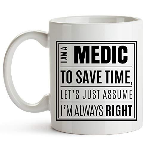 11oz Coffee Mug Medic Funny Coffee Mug I Am A Medic EMT Army Medic Mug Combat Medic Mug Ambulance Flight Medic Coffee Cup Paramedic Gifts To Save Time Lets Just Assume Im Always Right