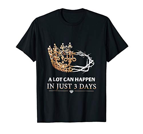 - A Lot Can Happen In Just 3 Day T-Shirt Christian Shirt