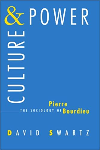Culture And Power The Sociology Of Pierre Bourdieu David Swartz