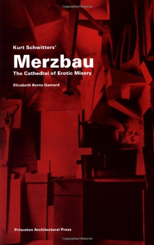 Kurt Schwitters Merzbau: The Cathedral of Erotic Misery (Building Studies)