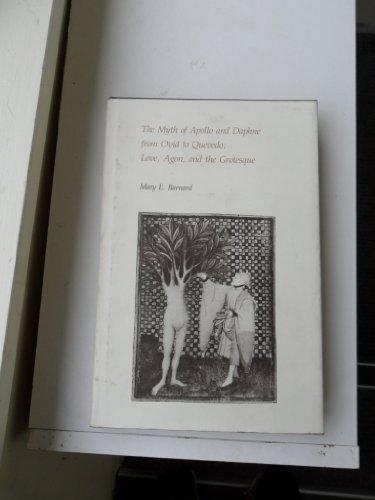 The Myth of Apollo and Daphne from Ovid to Quevedo: Love, Agon, and the Grotesque (Duke Monographs in Medieval and Renaissance Studies)