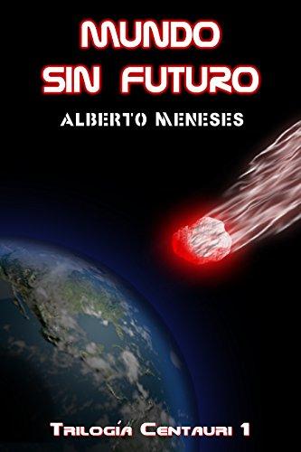 Descargar Libro Mundo Sin Futuro Alberto Meneses