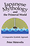 Japanese Mythology and the Primeval World, Peter Metevelis, 059549711X