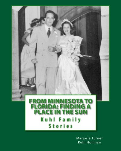 (From Minnesota to Florida: Finding a Place in the Sun: Kuhl Family Stories, letters and)