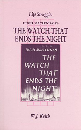 Life Struggle: Hugh MacLennan's The Watch That Ends the Night (Canadian Fiction Studies)