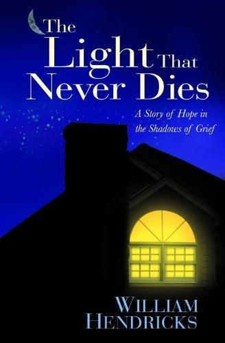 Light Northfield One (The Light That Never Dies: A Story of Hope in the Shadows of Grief by Hendricks, William D. (February 1, 2005) Paperback New Edition)