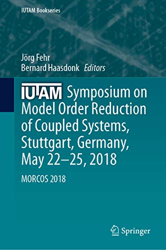 IUTAM Symposium on Model Order Reduction of Coupled Systems, Stuttgart, Germany, May 22-25, 2018: MORCOS 2018 (IUTAM Bookseries Book 36) ()
