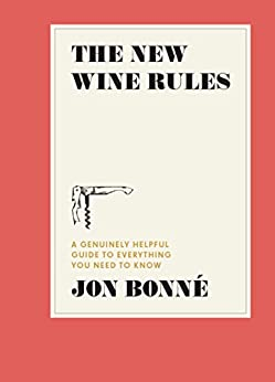The New Wine Rules: A Genuinely Helpful Guide to Everything You Need to Know by [Bonne, Jon]
