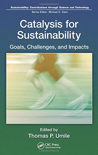 Catalysis for Sustainability: Goals, Challenges, and Impacts (Sustainability: Contributions through Science and Technolo