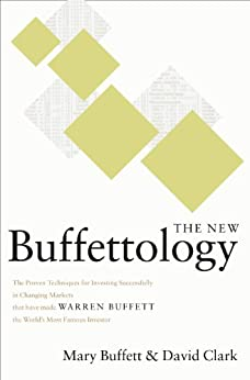 The New Buffettology: The Proven Techniques for Investing Successfully in Changing Markets That Have Made Warren Buffett the World's Most Famous Investor by [Buffett, Mary, Clark, David]