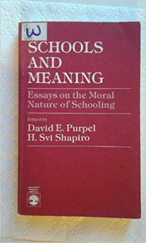 schools and meaning essays on the moral nature of schooling  schools and meaning essays on the moral nature of schooling david e purpel h svi shapiro 9780819144386 com books