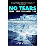 NO TEARS TALES FROM THE SQUARE MILE BY (CHARTERS, DAVID) PAPERBACK