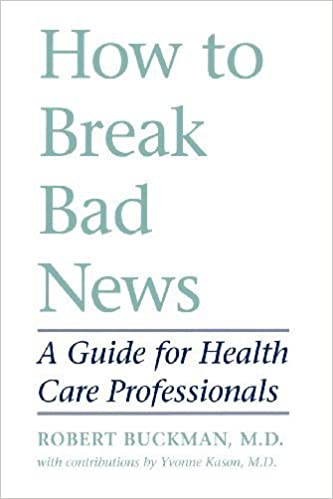 How to Break Bad News: A Guide for Health Care Professionals by Robert Buckman, Yvonne Kason (1992)