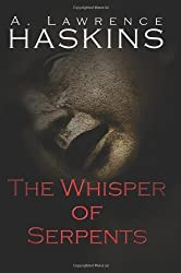 The Whisper Of Serpents by A. Lawrence Haskins (2009-03-12)