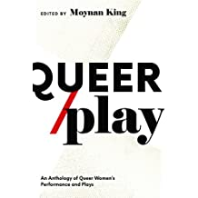 Queer / Play: An Anthology of Queer Women's Performance and Plays