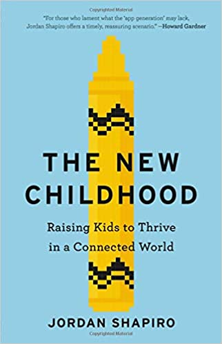e6bb53d2041f The New Childhood  Raising Kids to Thrive in a Connected World  Jordan  Shapiro  9780316437240  Amazon.com  Books
