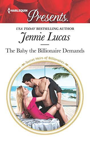 The Baby the Billionaire Demands: A Secret Baby Romance (Secret Heirs of Billionaires Book 3666)