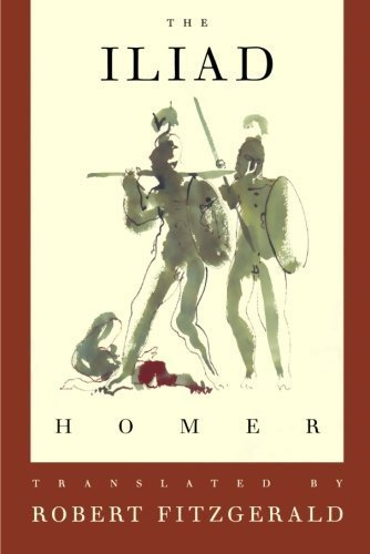 The Iliad: The Fitzgerald Translation 1st (first) Edition by Homer published by Farrar, Straus and Giroux (2004)
