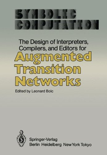 The Design of Interpreters, Compilers, and Editors for Augmented Transition Networks (Symbolic Computation) by Springer