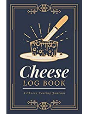 Cheese Log Book: A Cheese Tasting Journal to Record Cheese Appearance, Aroma, Taste, Texture & Other Details   A Cheese Lover's Tracker Notebook for Documenting Cheese Tasting Adventures