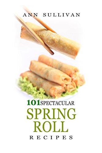 101 Spectacular Spring Roll Recipes ()