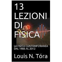 13 LEZIONI DI FISICA: LA FISICA CONTEMPORANEA DAL 1905 AL 2012 (PAROLE DI SCIENZA Vol. 2) (Italian Edition)