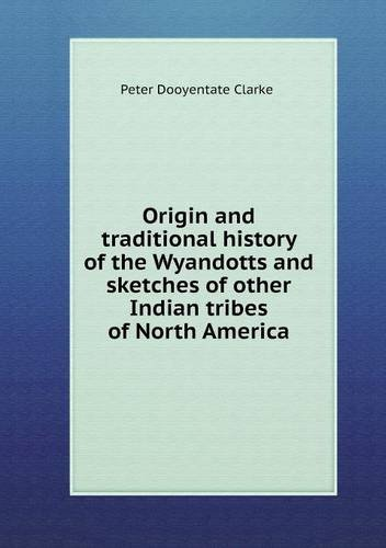 Read Online Origin and traditional history of the Wyandotts and sketches of other Indian tribes of North America PDF