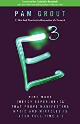 E-Cubed: Nine More Energy Experiments That Prove Manifesting Magic and Miracles Is Your Full-Time Gig