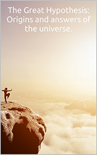 The Great Hypothesis: Origins and answers of the universe.