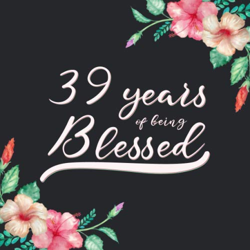 39 Years Of Being Blessed: Guest Book For 39 yr Old Birthday Party -  Cute Keepsake Memory Book For Party Guests to Leave Signatures, Notes and Wishes in - 39th Birthday Guest Book For Women