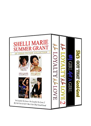 Shelli Marie & Summer Grant's Urban Fiction Collection: No Loyalty, No Love 1 & 2, My Girl Got A Girl, She's Got That Good-Good