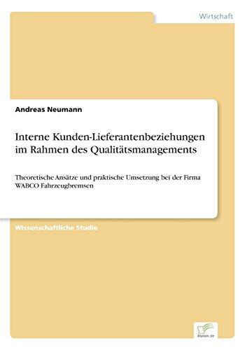 Interne Kunden-Lieferantenbeziehungen im Rahmen des Qualitätsmanagements: Theoretische Ansätze und praktische Umsetzung bei der Firma WABCO Fahrzeugbremsen (German Edition)
