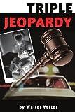 Triple Jeopardy, Walter Vetter, 0595205577